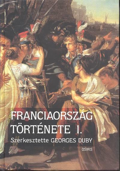 GEORGES DUBY: FRANCIAORSZÁG TÖRTÉNETE I.