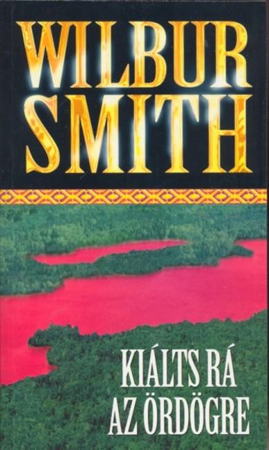 WILBUR SMITH: KIÁLTS RÁ AZ ÖRDÖGRE