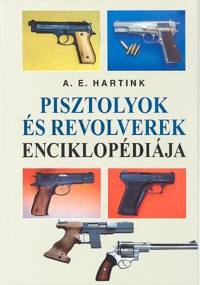 A.E.HARTINK: PISZTOLYOK ÉS REVOLVEREK ENCIKLOPÉDIÁJA