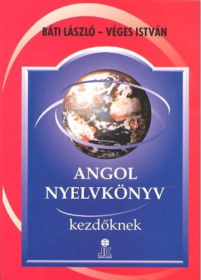 BÁTI LÁSZLÓ-VÉGES ISTVÁN: ANGOL NYELVKÖNYV KEZDÕKNEK /LX-0018