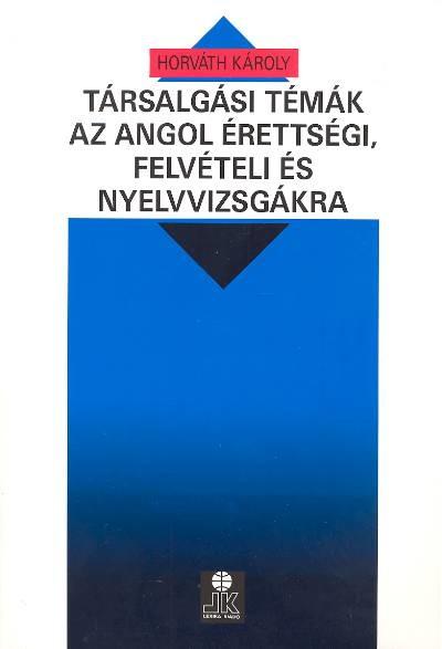 HORVÁTH KÁROLY: TÁRSALGÁSI TÉMÁK ANGOL /LX-0020