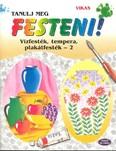 TANULJ MEG FESTENI! /VÍZFESTÉK, TEMP., PLAK. FEST.-2.