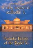 A VILÁG LEGSZEBB SZÁLLODÁI 3. /FANTASTIC HOTELS OF THE WORLD 3.