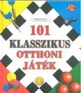 101 KLASSZIKUS OTTHONI JÁTÉK