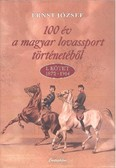 100 év a magyar lovassport történetéből I. kötet 1872-1914