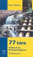77 TÚRA A SZLOVÁK PARADICSOMBAN /TÚRAKALAUZ