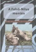 A FELSŐ-NÍLUS MENTÉN /MAGYAR VADÁSZOK AFRIKÁBAN