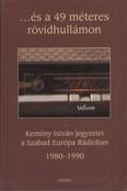...és a 49 méteres rövidhullámon /Kemény István jegyzetei a Szabad Európa Rádióban 1980-1990