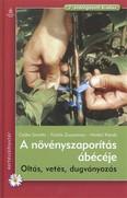 A növényszaporítás ábécéje /Oltás, vetés, dugványozás