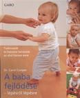 A baba fejlődése - Lépésről lépésre /Tudnivalók és hasznos tanácsok az első három évre