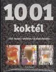 1001 KOKTÉL /1001 RECEPT A TÖKÉLETES ITAL ELKÉSZÍTÉSÉHEZ