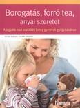 Borogatás, forró tea, anyai szeretet /A legjobb házi praktikák beteg gyerekek gyógyításához