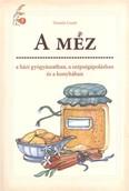 A méz /A házi gyógyászatban, a szépségápolásban és a konyhában