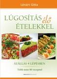 Lúgosítás élő ételekkel /Átállás 4 lépésben - több mint 90 recepttel