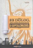 23 DOLOG, AMIT NEM MONDTAK EL A KAPITALIZMUSRÓL