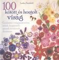 100 kötött és horgolt virág /Csodaszép virággyűjtemény ruhák, kiegészítők, párnák és takarók díszíté