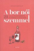A bor női szemmel /21 vallomás borról és borkultúráról