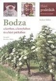 Bodza a kertben, a konyhában és a házi patikában /Házi praktikák - növények és receptek