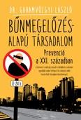 Bűnmegelőzés-alapú társadalom /Prevenció a XXI. században