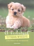 A kiskutyák titkos nyelve /A kölyökkutyák testbeszéde