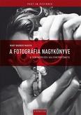A fotográfia nagykönyve - A fényképezés kultúrtörténete /Past in pictures (második kiadás)