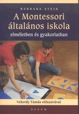 A Montessori általános iskola /Elméletben és gyakorlatban