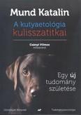 A kutyaetológia kulisszatitkai /Egy új tudomány születése