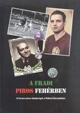 A FRADI PIROS FEHÉRBEN /A FERENCVÁROS LABDARÚGÓI A RÁKOSI KORSZAKBAN