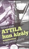Attila hun király magánélete - A magányos hódító /Ember és legenda