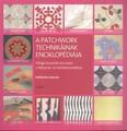 A patchwork technikáinak enciklopédiája /Átfogó illusztrált útmutató