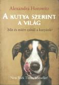 A kutya szerint a világ /Mit és miért csinál a kutyánk?