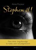 Stephen él! /Fiam élete, öngyilkossága és halála utáni beszélgetéseink