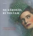 Ne kérdezd, ki voltam /Karády Katalin, a díva emlékére