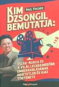 Kim Dzsongil bemutatja: Észak-Korea és a világ legvakmerőbb emberrablásának hihetetlen és igaz története