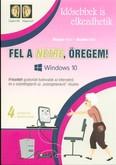 Fel a netre, öregem! - Windows 10 /Idősebbek is elkezdhetik