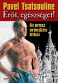 Erőt, egészséget! /Az orosz erőedzés titkai