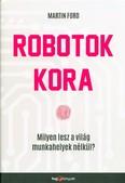 Robotok kora /Milyen lesz a világ munkahelyek nélkül?