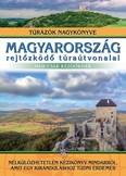 Magyarország rejtőzködő túraútvonalai - nem csak kezdőknek /Túrázók nagykönyve