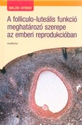 A folliculo-luteális funkció meghatározó szerepe az emberi reprodukcióban