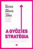 A győztes stratégia /Bill Gates, Andy Grove, Steve Jobs - Öt örök érvényű leckéje