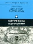 The man who would be king - Az ember, aki király akart lenni /Angol-magyar kétnyelvű klasszikusok