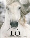 A ló /Erő, szenvedély, szépség, tökély (2. kiadás)