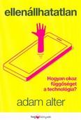 Ellenállhatatlan /Hogyan okoz függőséget a technológia?