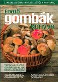 Ehető gombák könyve /Tippek a legjobb gombászóhelyek megtalálásához