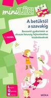 A betűktől a szavakig - Bevezető gyakorlatok az olvasási készség fejlesztéséhez kisiskolásoknak /MiniLÜK