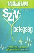 Szívbetegség /Amiről az orvos nem mindig beszél - A megelőzés és gyógyítás gyógyszermentes alternatívái