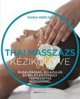 A thai masszázs kézikönyve - Rugalmasság, ellazulás és belső egyensúly természetes módszerrel