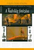 A Vadvilág fotózása - A madarak és emlősök teleobjektíves fotózása /A digitális fotózás műhelytitkai (5. kiadás)