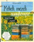 Méhek, mézek nagykönyve /Gyógyító kincsek a kaptárból