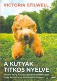 A kutyák titkos nyelve - Ismerd meg kutyád gondolkodásmódját, hogy kedvenced boldogabb legyen!
